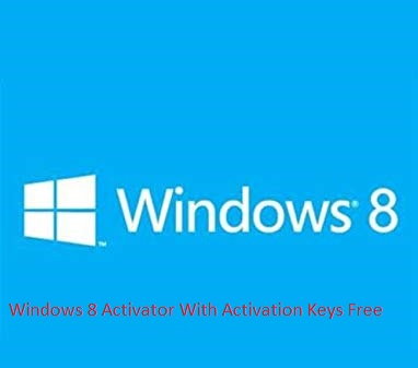 Windows 8 Activator With Activation Keys Free 2019 (Latest)